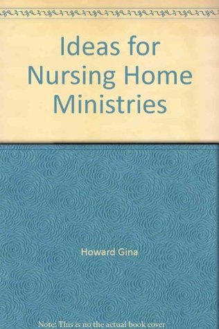 Ideas for Nursing Home Ministries  by  Joy Bolton