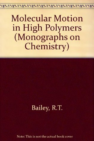 Molecular Motion in High Polymers R.T. Bailey