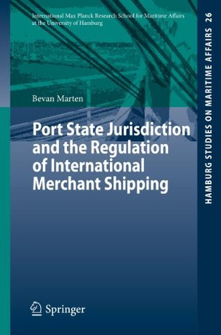 Port State Jurisdiction and the Regulation of International Merchant Shipping  by  Bevan Marten