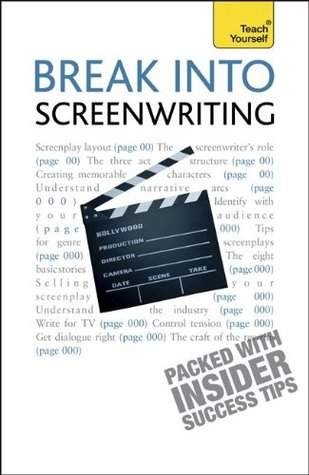 Break Into Screenwriting, 5th Edition: A Teach Yourself Guide Raymond G. Frensham