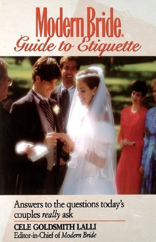 Modern Bride Guide to Etiquette: Answers to the Questions Todays Couples Really Ask Cele Goldsmith Lalli