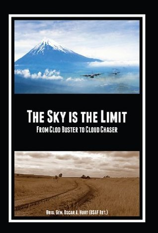 THE SKY is the LIMIT: From Clod Buster to Cloud Chaser  by  Oscar Hurt
