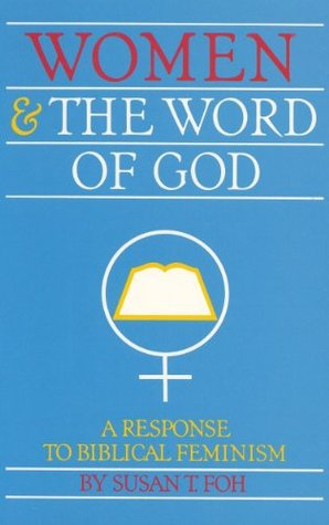 Women and the Word of God: A Response to Biblical Feminism Susan T. Foh