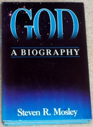 God, a Biography Steven R. Mosley
