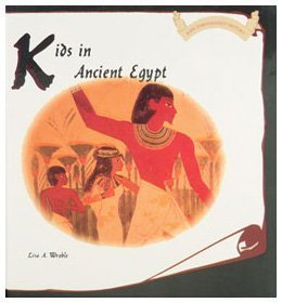 Kids in Ancient Egypt  by  Lisa A. Wroble