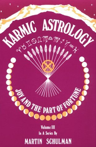 Karmic Astrology: Joy and the Part of Fortune Vol 3 Martin Schulman