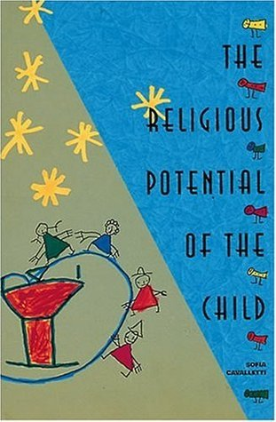 The Religious Potential of the Child: Experiencing Scripture and Liturgy with Young Children Sofia Cavalletti