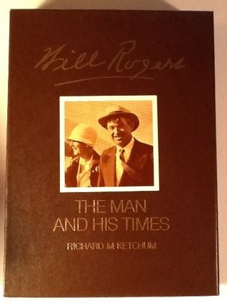 Will Rogers: His Life and Times  by  Richard M. Ketchum