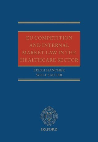 EU Competition and Internal Market Law in the Healthcare Sector Leigh Hancher