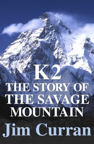 K2: The Story Of The Savage Mountain Jim Curran