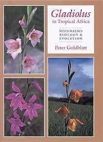 Gladiolus in Tropical Africa: Systematics, Biology and Evolution  by  Peter Goldblatt