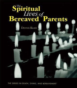 The Spiritual Lives of Bereaved Parents (Series in Death, Dying, and Bereavement)  by  Dennis Klass