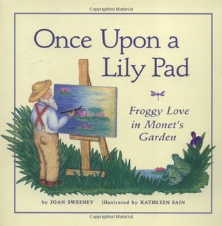 Once Upon A Lily Pad: Froggy Love in Monets Garden  by  Joan Sweeney
