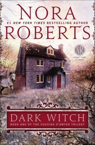 Dark Witch: Book One of The Cousins ODwyer Trilogy Nora Roberts
