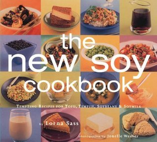 New Soy Cookbook : Tempting Recipes for Soybeans, Soy Milk, Tofu, Tempeh, Miso and Soy Sauce  by  Lorna J. Sass