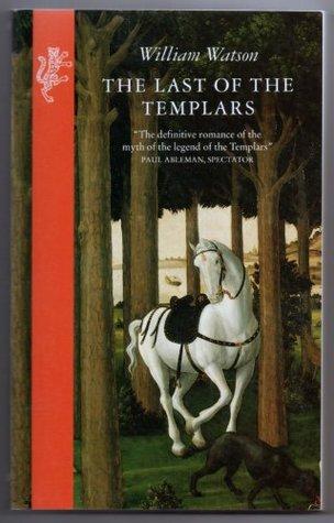 The Last Of The Templars William  Watson