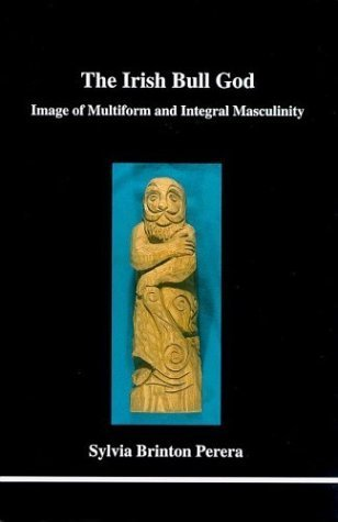 The Irish Bull God: Image of Multiform and Integral Masculinity (Studies in Jungian Psychology  by  Jungian Analysts, 107) by Sylvia Brinton Perera