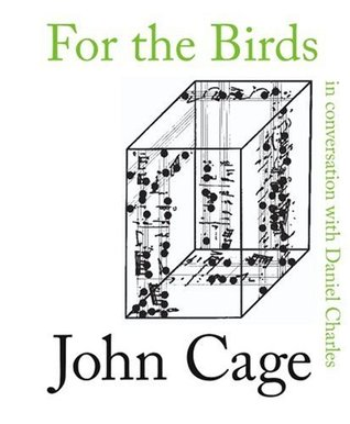 For the Birds: John Cage in Conversation with Daniel Charles  by  John Cage