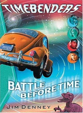 Timebenders #1: Battle Before Time  by  Jim  Denney