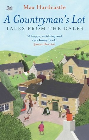 A Countrymans Lot: Tales From The Dales  by  Max Hardcastle
