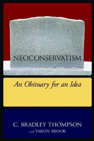 Neoconservatism: An Obituary for an Idea C. Bradley Thompson