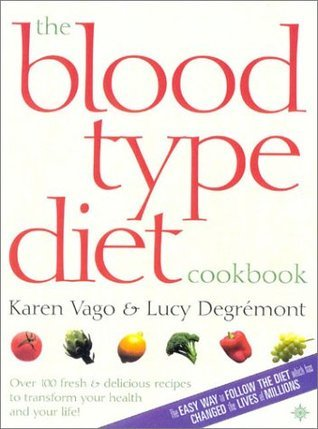 The Blood Type Diet Cookbook: 100 Fresh and Delicious Recipes to Transform Your Health and Your Life! Karen  Vago