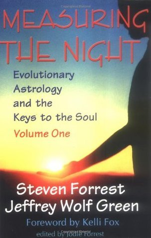 Measuring the Night: Evolutionary Astrology and the Keys to the Soul, Volume One  by  Steven Forrest