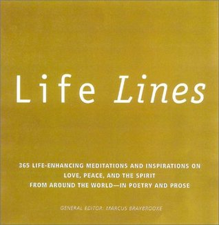 Life Lines: 365 Life-Enhancing Meditations and Inspirations on Love, Peace, and Spirit from Around the World Marcus Braybrooke