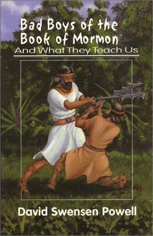 Bad Boys of the Book of Mormon : And What They Teach Us David Swensen Powell
