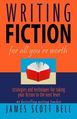 Writing Fiction For All Youre Worth  by  James Scott Bell