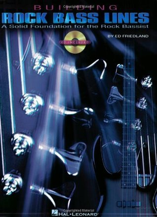Building Rock Bass Lines: A Solid Foundation for the Rock Bassist  by  Ed Friedland