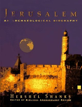 Jerusalem: An Archaeological Biography Hershel Shanks