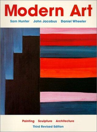 Modern Art: Painting, Sculpture, Architecture Sam Hunter