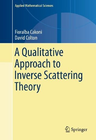 A Qualitative Approach to Inverse Scattering Theory  by  Fioralba Cakoni