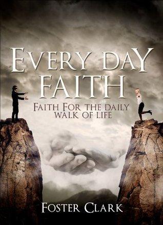 Every Day Faith  by  Foster Clark