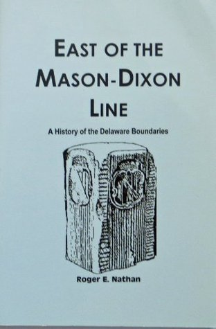 East of the Mason-Dixon Line: A History of the Delaware Boundaries  by  Roger E. Nathan