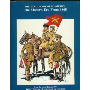 Military Uniforms in America, Volume IV: The Modern Era, from 1868 John Elting