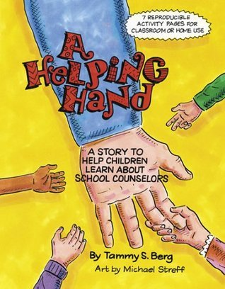 A Helping Hand: A Story to Help Children Learn About School Counselors  by  Tammy S. Berg