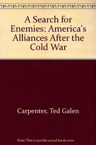 A Search for Enemies: Americas Alliances After the Cold War  by  Ted Carpenter