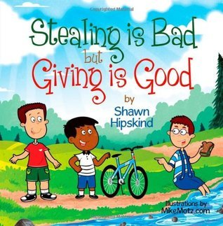 Stealing is Bad But Giving is Good Shawn Hipskind
