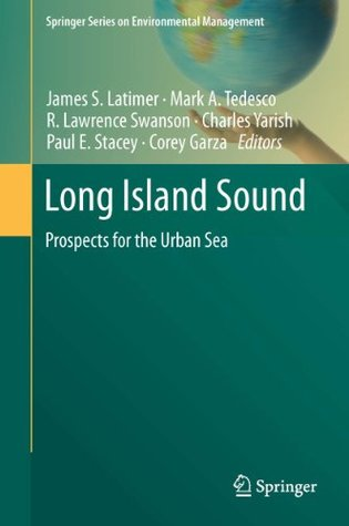 Long Island Sound: Prospects for the Urban Sea (Springer Series on Environmental Management)  by  James S. Latimer