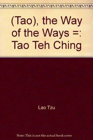 Tao, Way of the Ways Lao Tzu