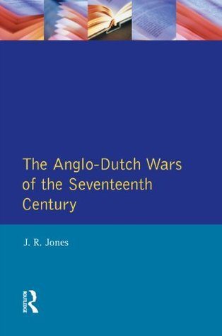 Anglo-Dutch Wars of the Seventeenth Century,The  by  J.R. Jones