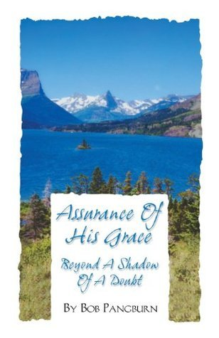 Assurance of His Grace - Beyond a Shadow of a Doubt  by  Bob Pangburn