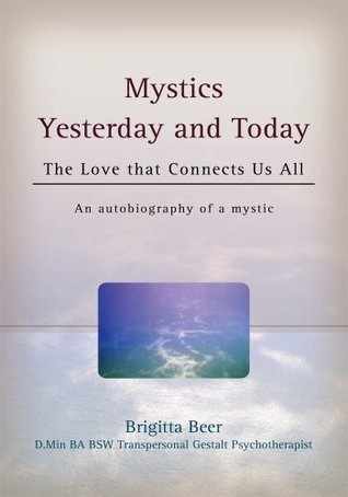 Mystics Yesterday and Today: The Love that Connects Us All  by  Brigitta Beer