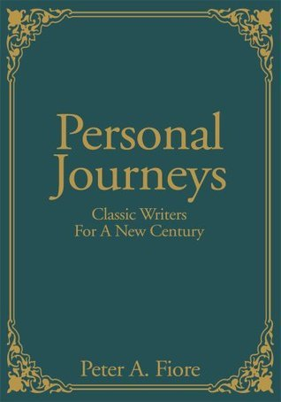 Personal Journeys: Classic Writers For A New Century  by  Peter Fiore