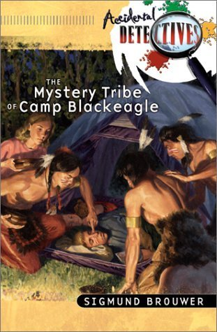 The Mystery Tribe Of Camp Blackeagle (Accidental Detectives, #7) Sigmund Brouwer