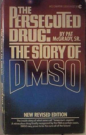 The Persecuted Drug: The Story of DMSO Pat McGrady Sr