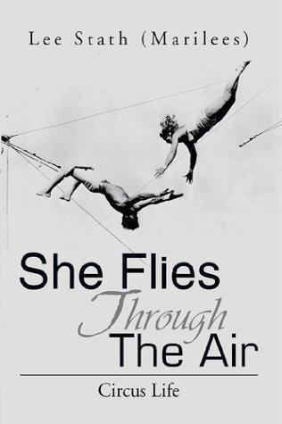 She Flies Through The Air: Circus Life Lee Stath (Marilees)