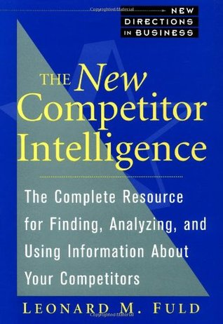 Competitor Intelligence: How To Get It How To Use It Leonard M. Fuld